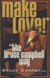 Bruce Campbell– Make Love!* *the bruce campbell way